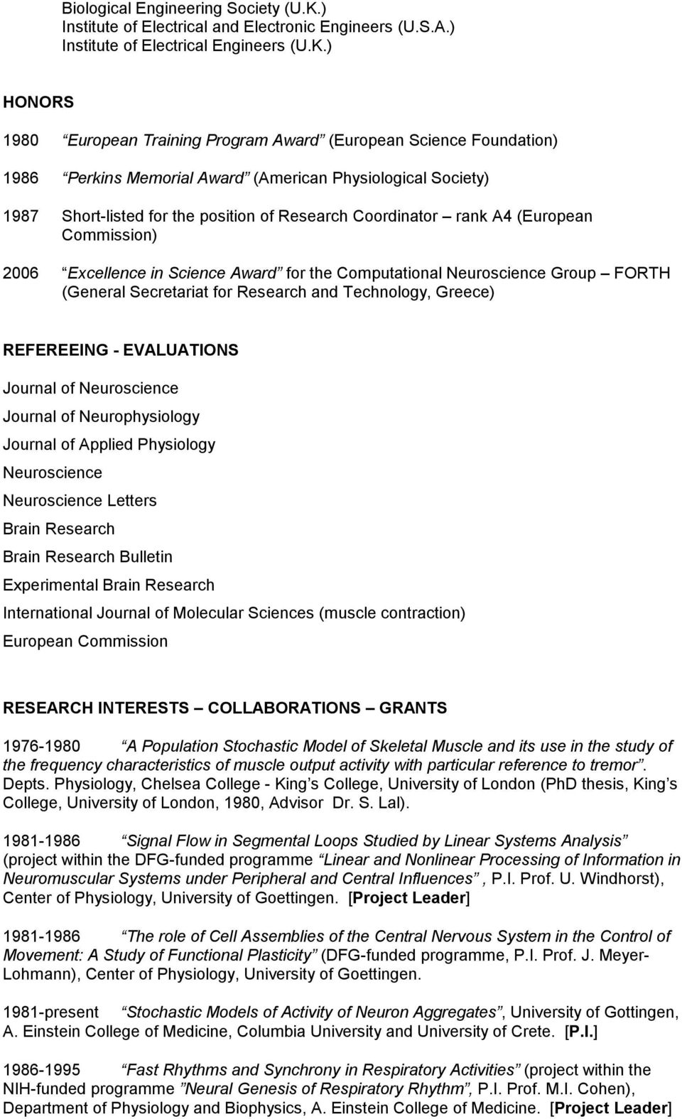 ) HONORS 1980 European Training Program Award (European Science Foundation) 1986 Perkins Memorial Award (American Physiological Society) 1987 Short-listed for the position of Research Coordinator