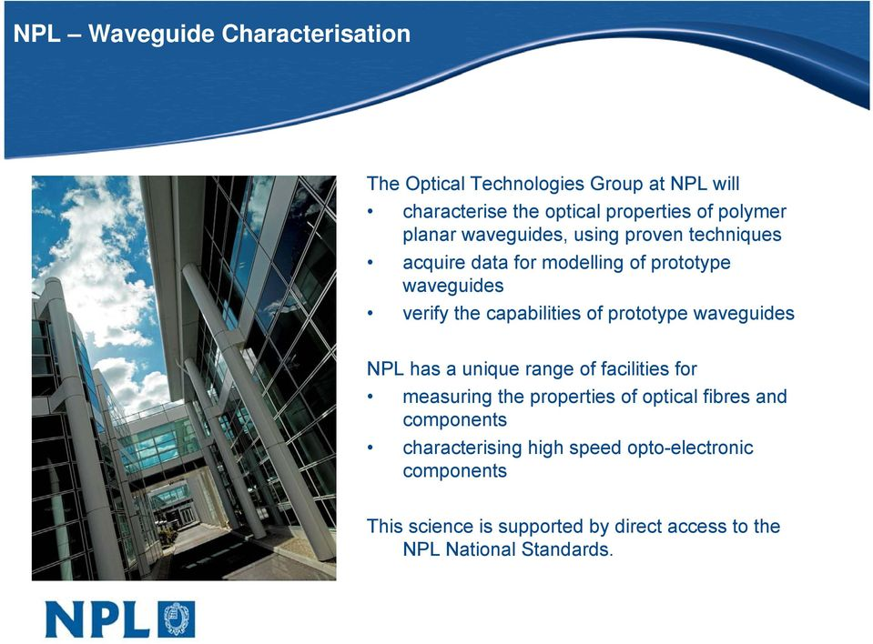 prototype waveguides NPL has a unique range of facilities for measuring the properties of optical fibres and components
