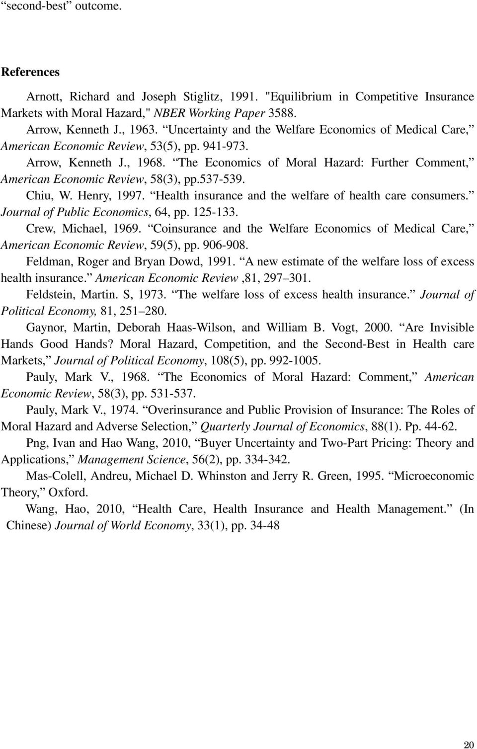 The Economic of Moral Hazard: Further Comment, American Economic Review, 58(3), pp.537-539. Chiu, W. Henry, 1997. Health inurance and the welfare of health care conumer.
