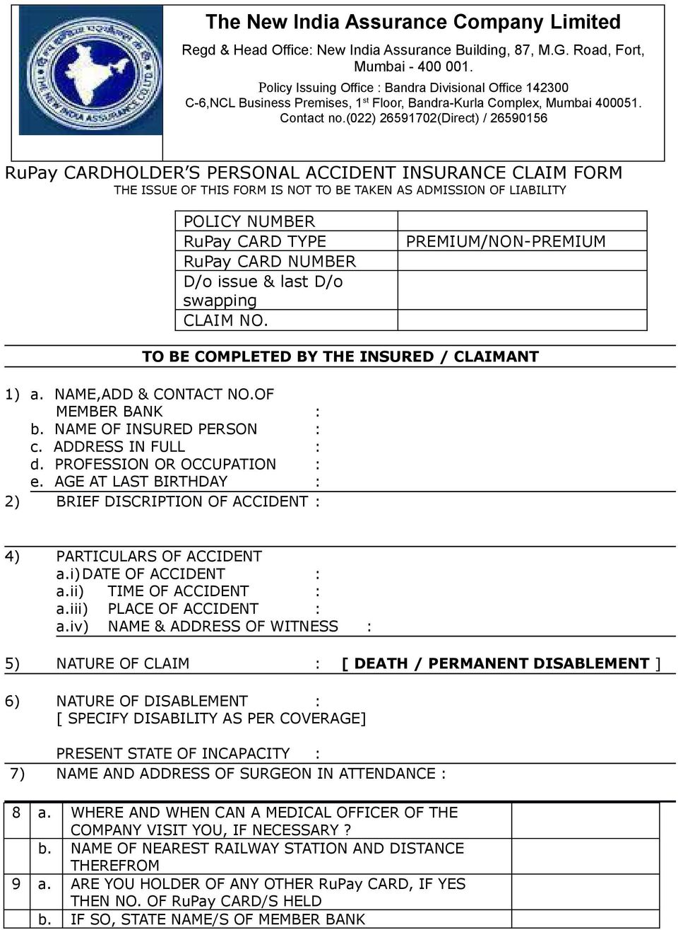 (022) 26591702(Direct) / 26590156 RuPay CARDHOLDER S PERSONAL ACCIDENT INSURANCE CLAIM FORM THE ISSUE OF THIS FORM IS NOT TO BE TAKEN AS ADMISSION OF LIABILITY POLICY NUMBER RuPay CARD TYPE RuPay