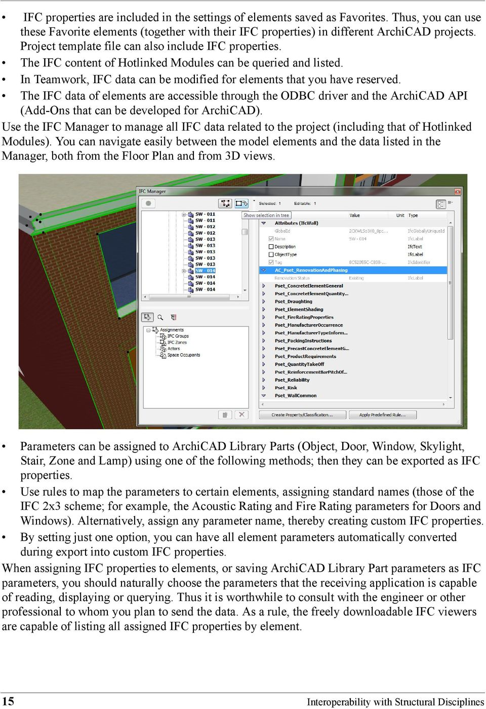 The IFC data of elements are accessible through the ODBC driver and the ArchiCAD API (Add-Ons that can be developed for ArchiCAD).