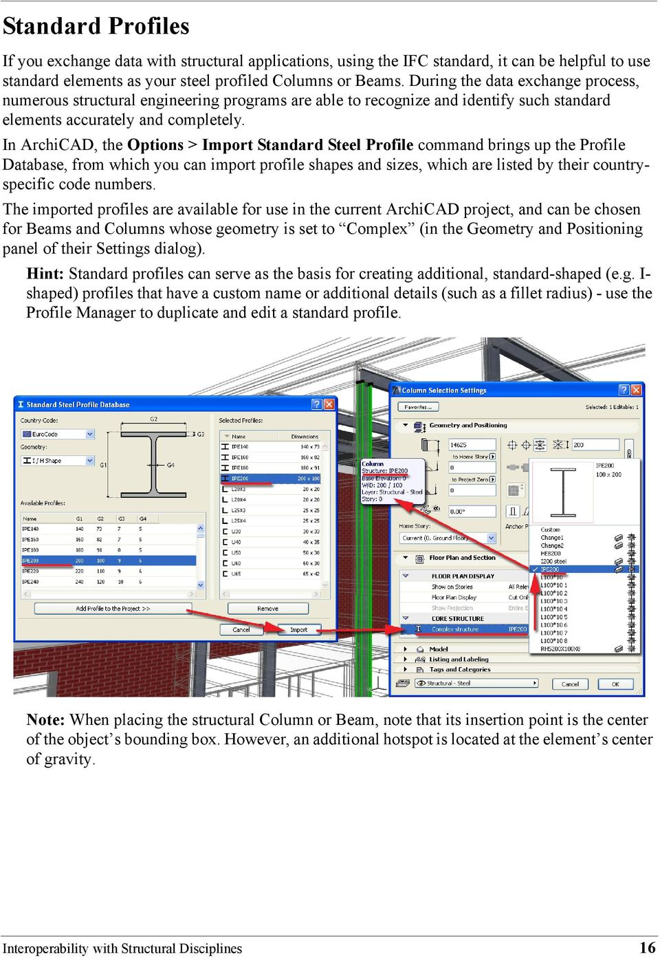 In ArchiCAD, the Options > Import Standard Steel Profile command brings up the Profile Database, from which you can import profile shapes and sizes, which are listed by their countryspecific code