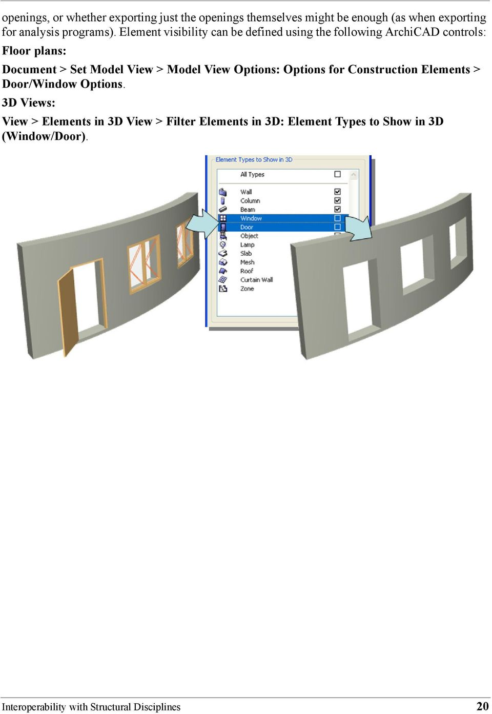 Element visibility can be defined using the following ArchiCAD controls: Floor plans: Document > Set Model View >