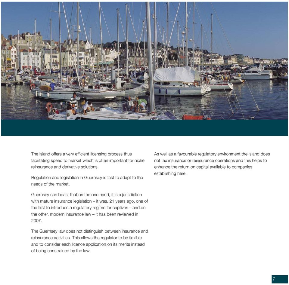 for niche reinsurance and derivative solutions. Regulation and legislation in Guernsey is fast to adapt to the needs of the market.