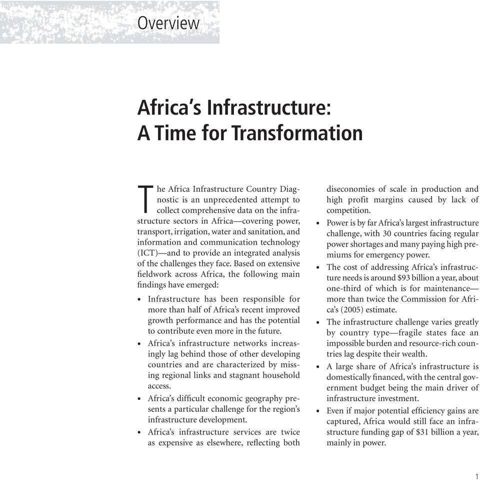 Based on extensive fieldwork across Africa, the following main findings have emerged: Infrastructure has been responsible for more than half of Africa s recent improved growth performance and has the
