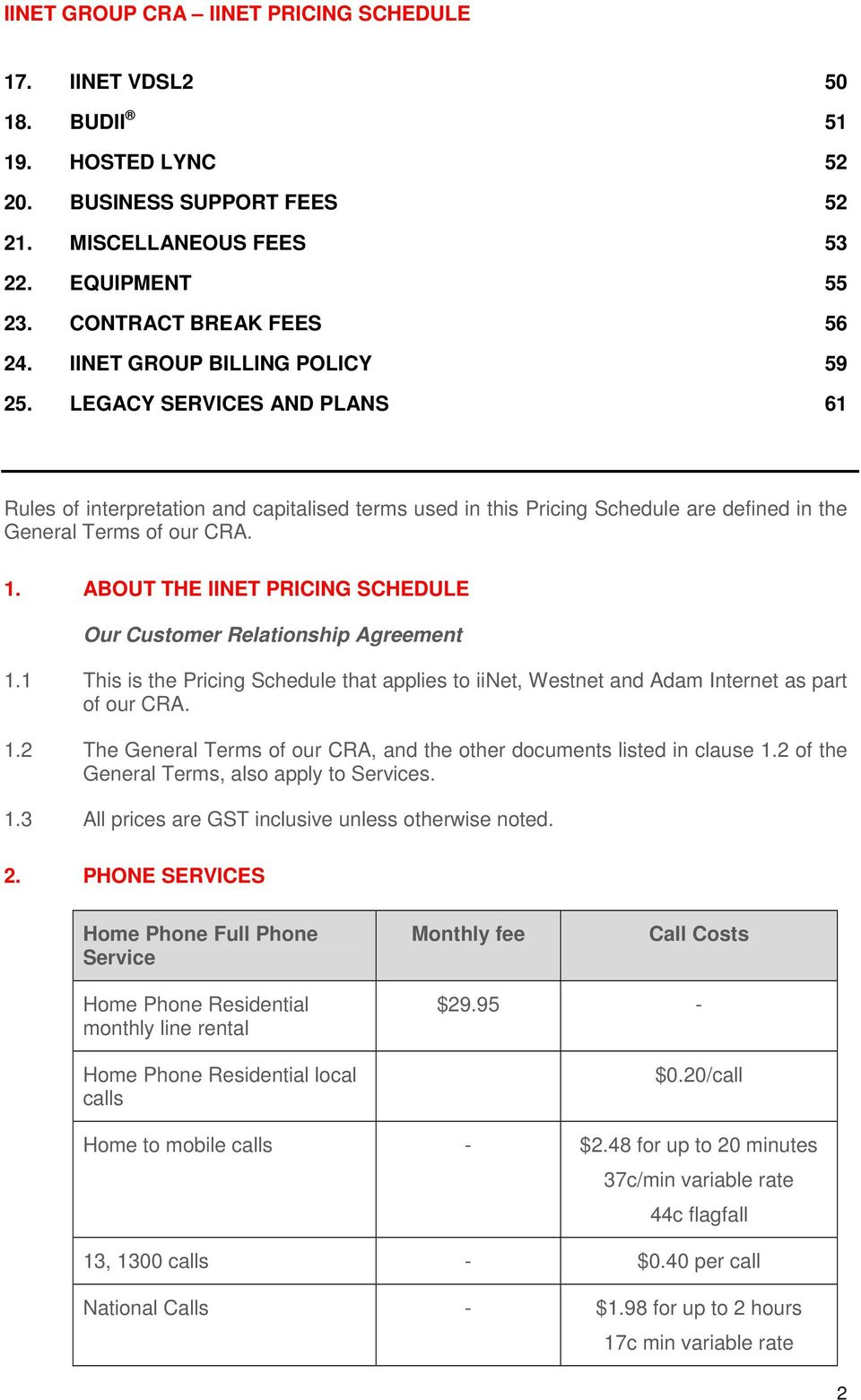 ABOUT THE IINET PRICING SCHEDULE Our Customer Relationship Agreement 1.1 This is the Pricing Schedule that applies to iinet, Westnet and Adam Internet as part of our CRA. 1.2 The General Terms of our CRA, and the other documents listed in clause 1.
