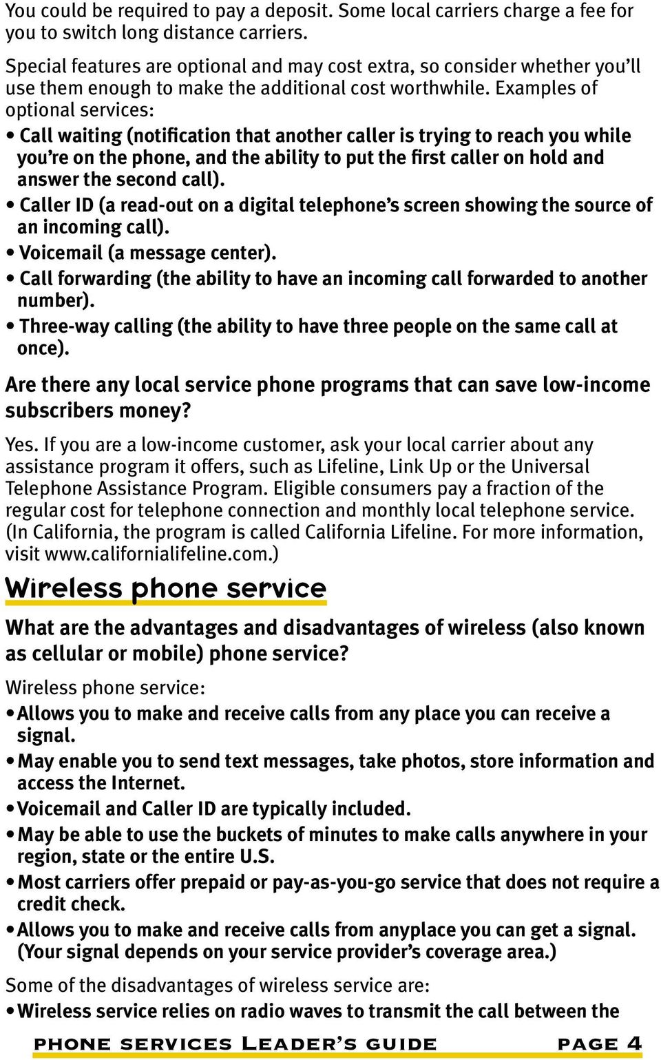 Examples of optional services: Call waiting (notification that another caller is trying to reach you while you re on the phone, and the ability to put the first caller on hold and answer the second