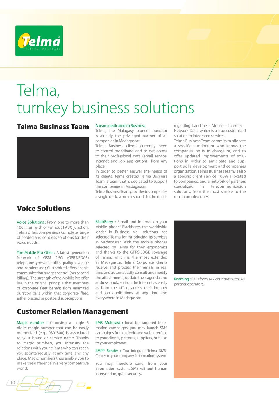 In order to better answer the needs of its clients, Telma created Telma Business Team, a team that is dedicated to support the companies in Madagascar.