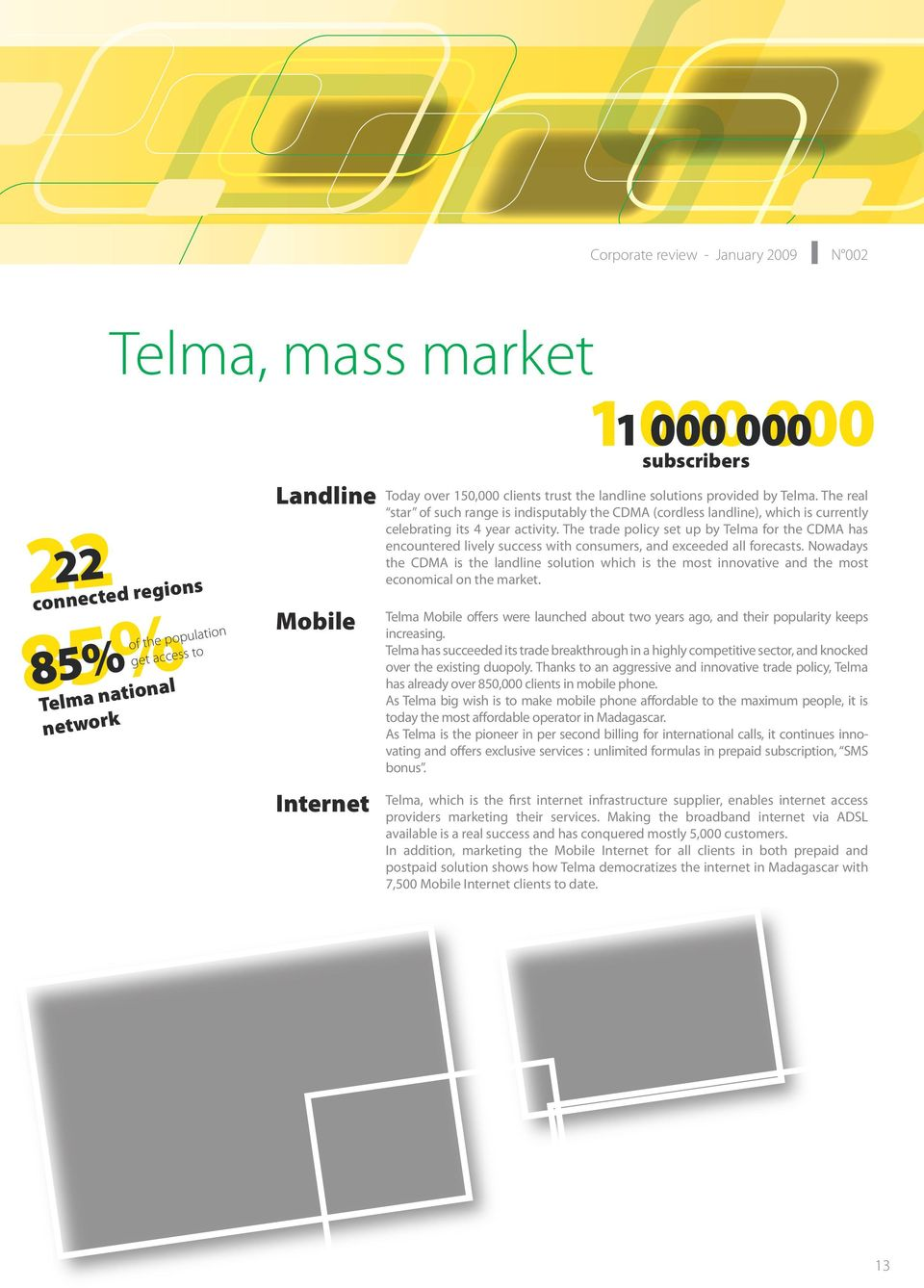 The trade policy set up by Telma for the CDMA has encountered lively success with consumers, and exceeded all forecasts.