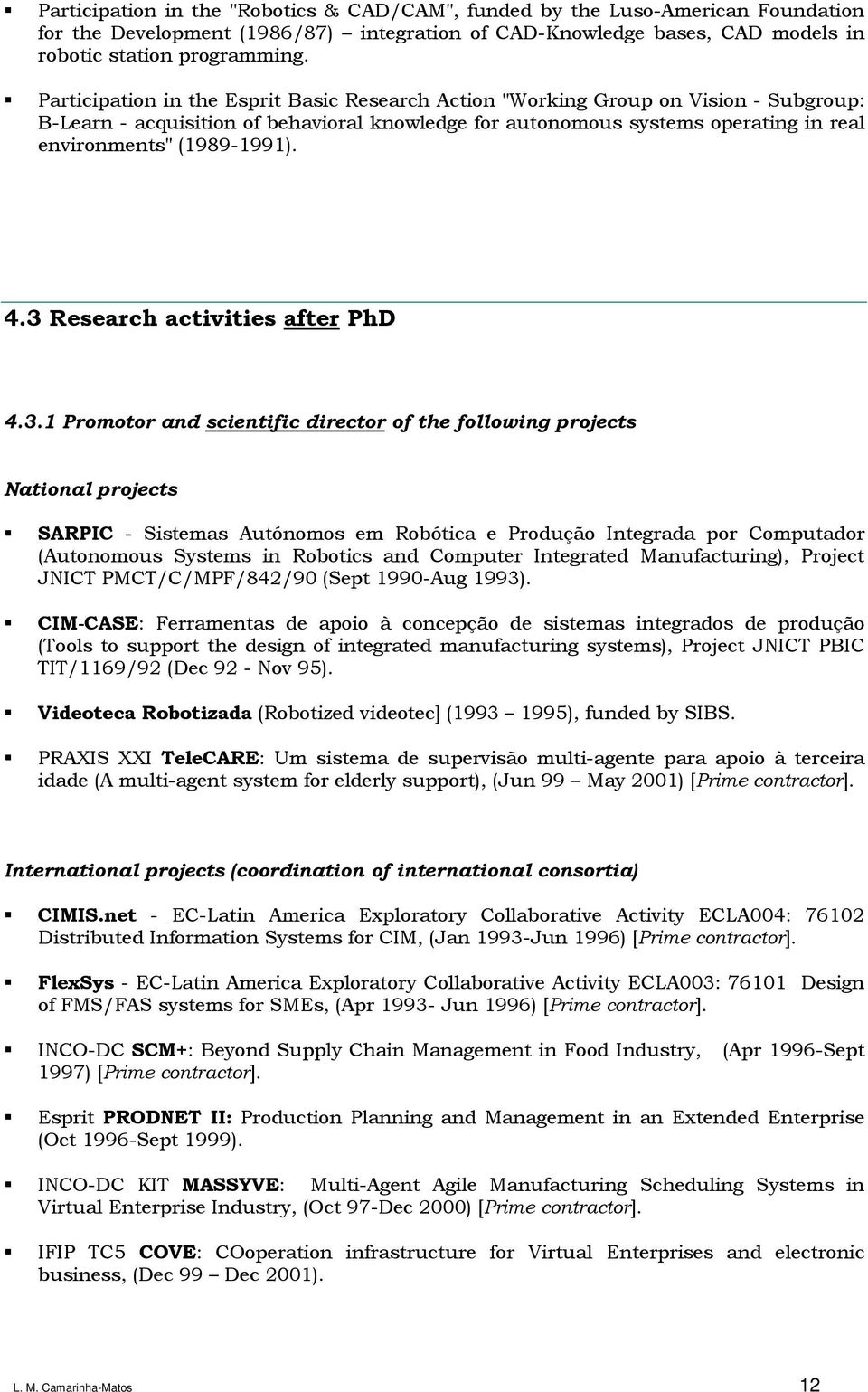 4.3 Research activities after PhD 4.3.1 Promotor and scientific director of the following projects National projects SARPIC - Sistemas Autónomos em Robótica e Produção Integrada por Computador
