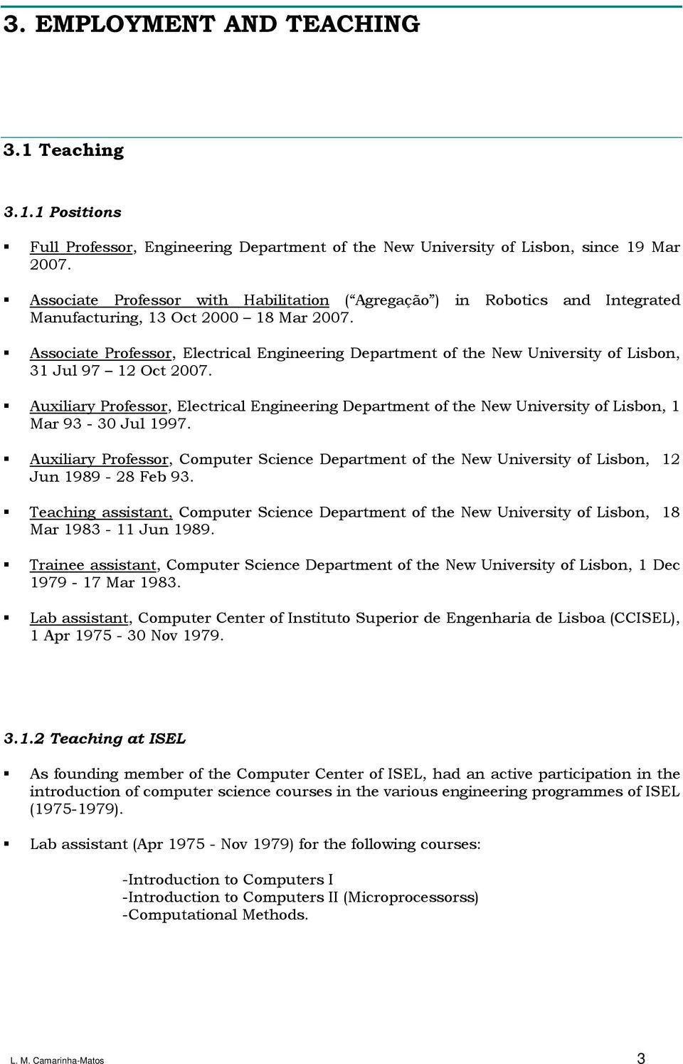 Associate Professor, Electrical Engineering Department of the New University of Lisbon, 31 Jul 97 12 Oct 2007.