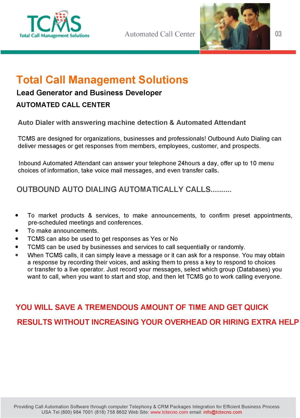 Inbound Automated Attendant can answer your telephone 24hours a day, offer up to 10 menu choices of information, take voice mail messages, and even transfer calls.