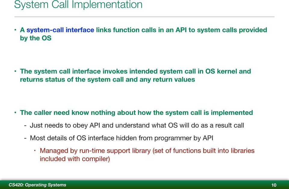 The caller need know nothing about how the system call is implemented - Just needs to obey API and understand what OS will do as a result