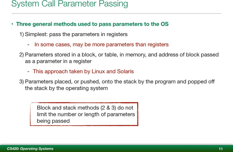 parameter in a register - This approach taken by Linux and Solaris 3) Parameters placed, or pushed, onto the stack by the program and