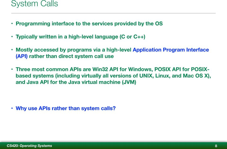 use Three most common APIs are Win32 API for Windows, POSIX API for POSIXbased systems (including virtually all