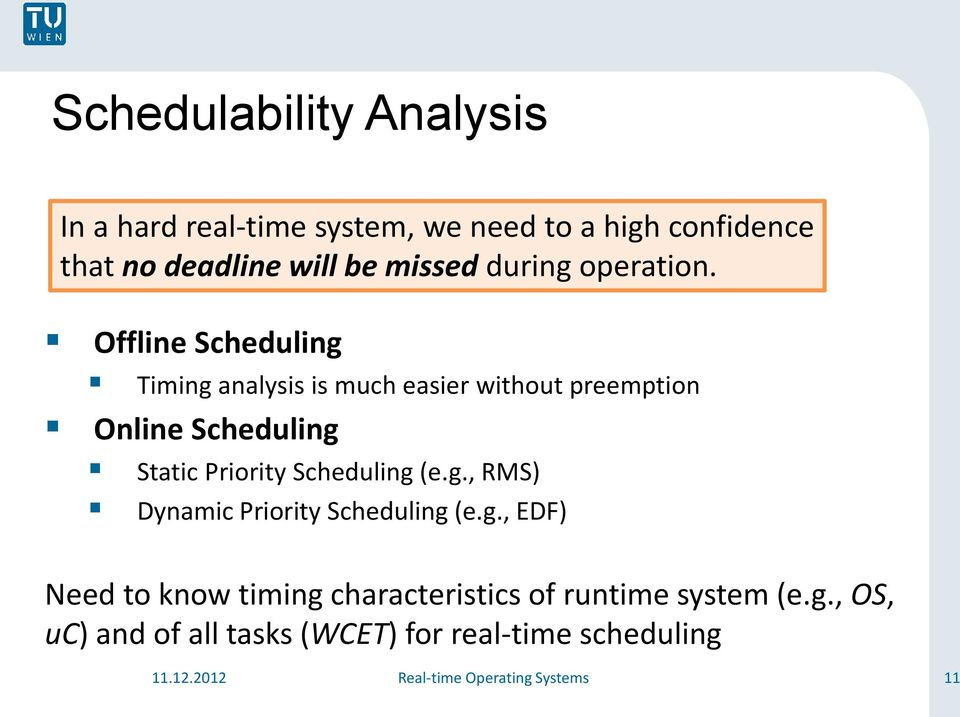 Offline Scheduling Timing analysis is much easier without preemption Online Scheduling Static Priority Scheduling