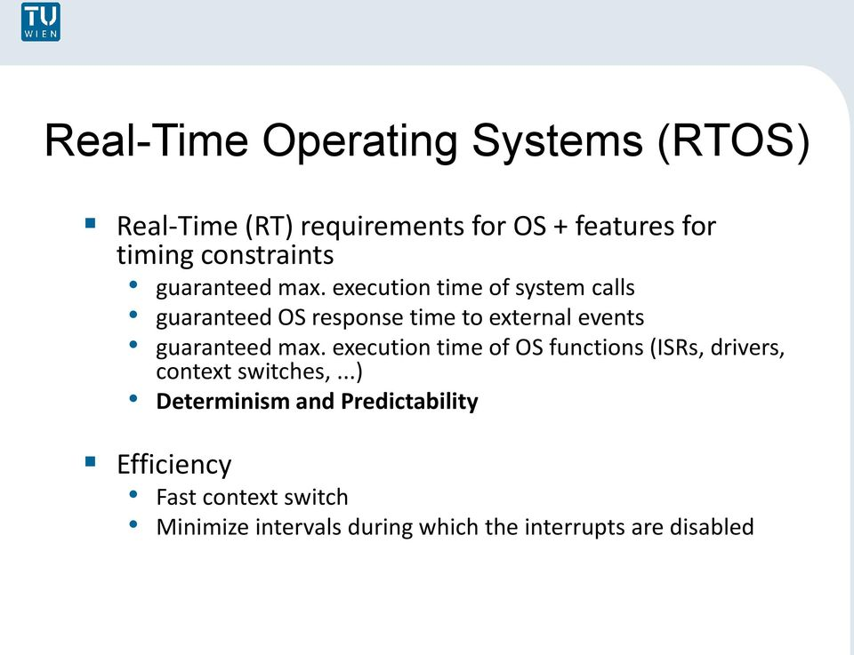 execution time of system calls guaranteed OS response time to external events guaranteed max.