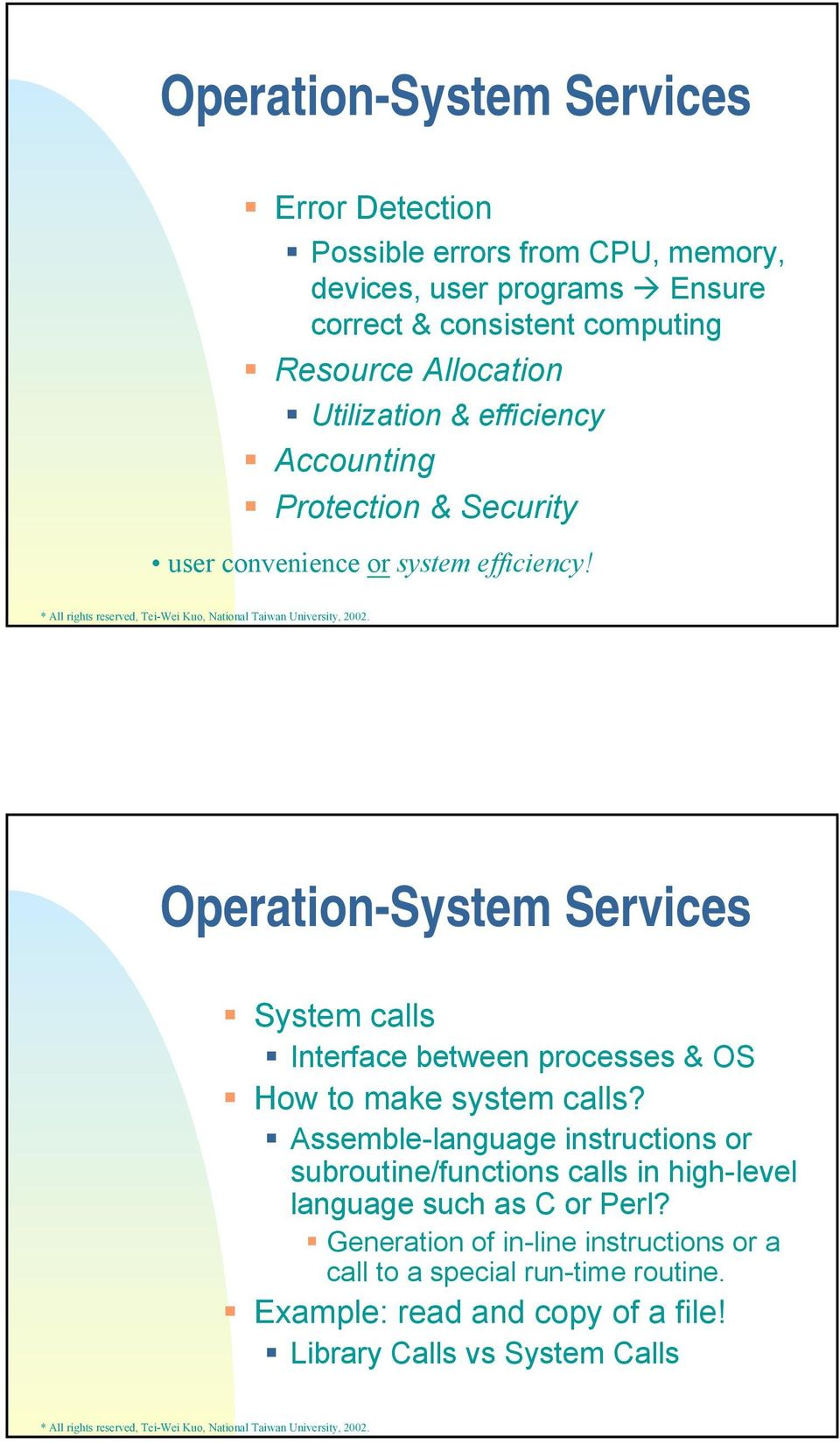 Operation-System Services System calls Interface between processes & OS How to make system calls?