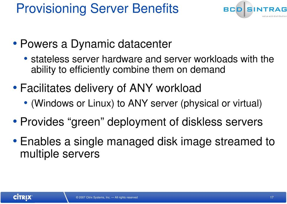 delivery of ANY workload (Windows or Linux) to ANY server (physical or virtual) Provides