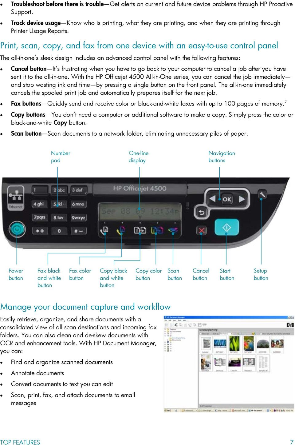 Print, scan, copy, and fax from one device with an easy-to-use control panel The all-in-one s sleek design includes an advanced control panel with the following features: Cancel button It s