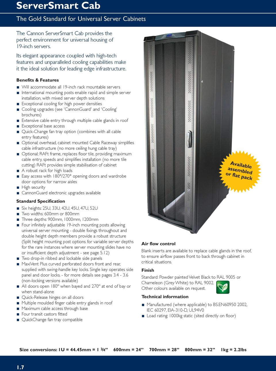 Benefits & Features Will accommodate all 19-inch rack mountable servers International mounting posts enable rapid and simple server installation, with mixed server depth solutions Exceptional cooling