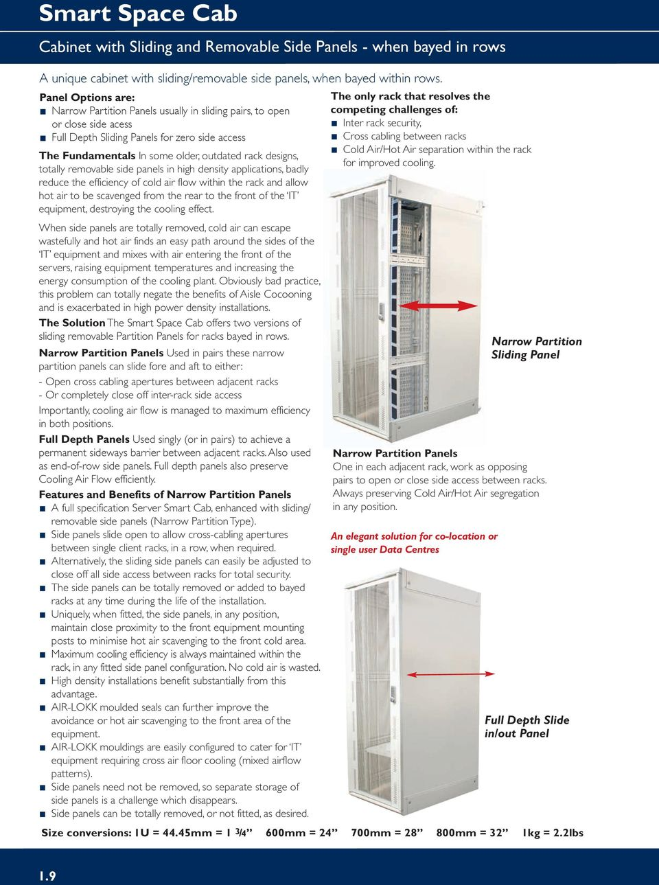 totally removable side panels in high density applications, badly reduce the efficiency of cold air flow within the rack and allow hot air to be scavenged from the rear to the front of the IT