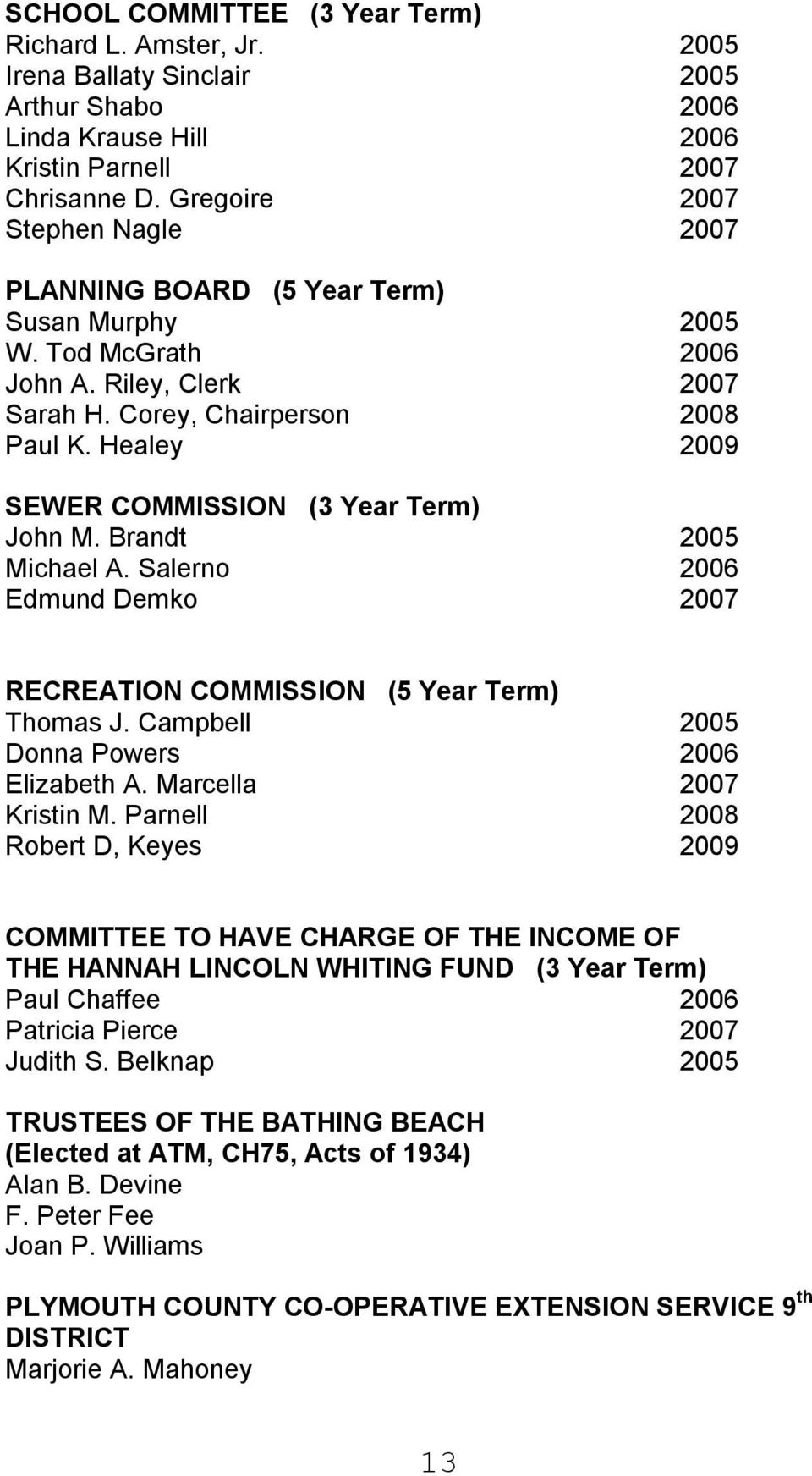 Healey 2009 SEWER COMMISSION (3 Year Term) John M. Brandt 2005 Michael A. Salerno 2006 Edmund Demko 2007 RECREATION COMMISSION (5 Year Term) Thomas J. Campbell 2005 Donna Powers 2006 Elizabeth A.