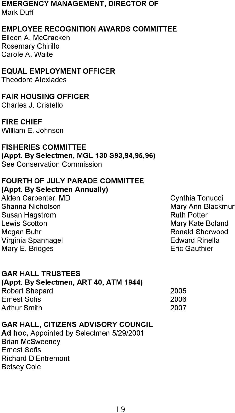 By Selectmen, MGL 130 S93,94,95,96) See Conservation Commission FOURTH OF JULY PARADE COMMITTEE (Appt.