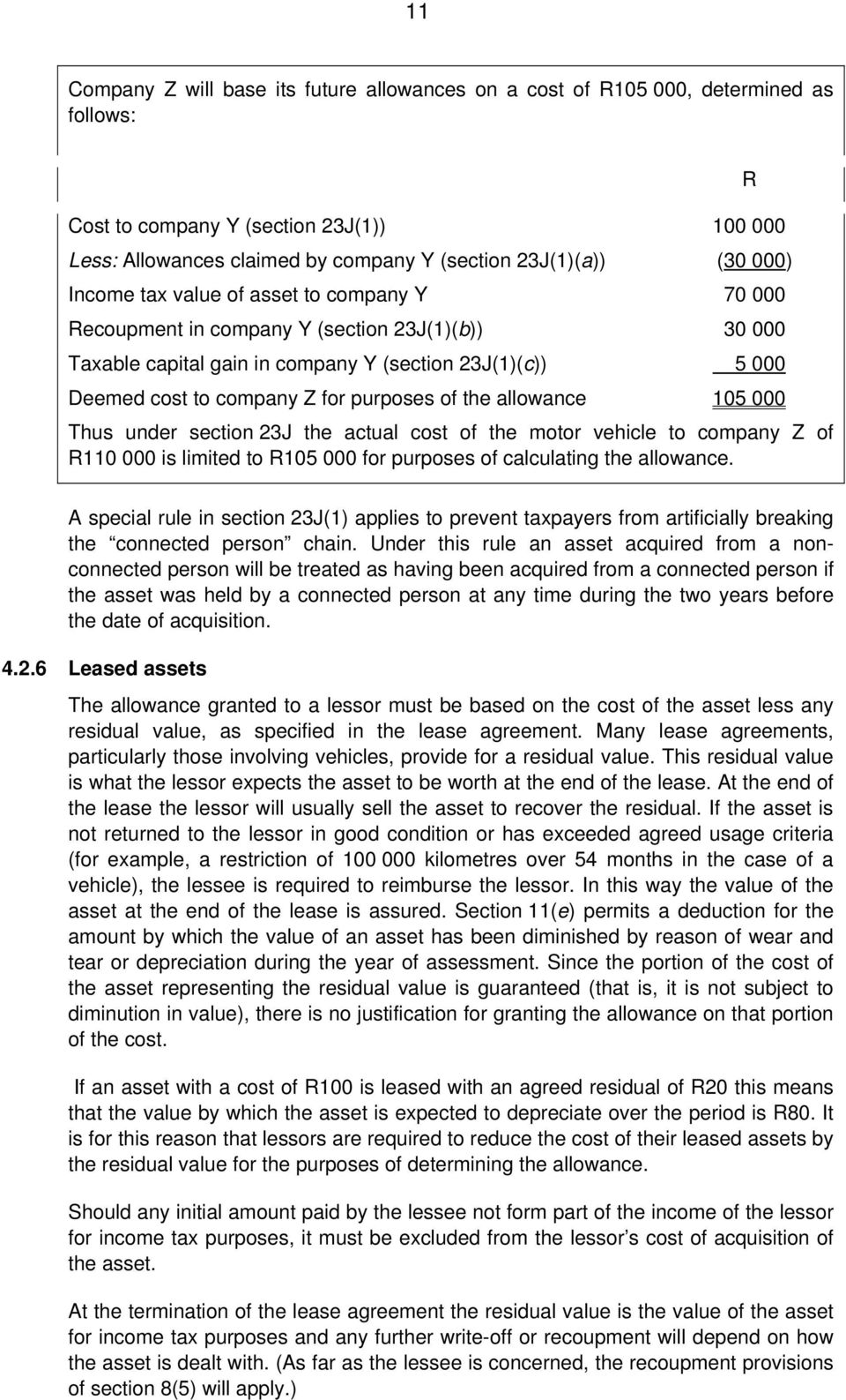 of the allowance 105 000 Thus under section 23J the actual cost of the motor vehicle to company Z of R110 000 is limited to R105 000 for purposes of calculating the allowance.