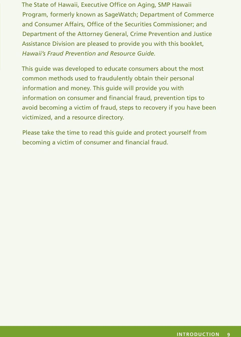 This guide was developed to educate consumers about the most common methods used to fraudulently obtain their personal information and money.