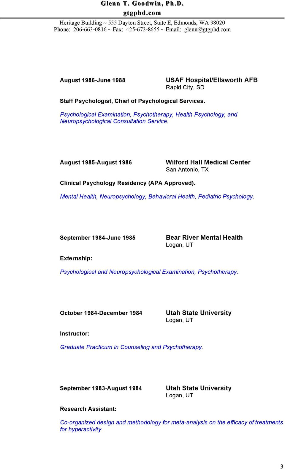 August 1985-August 1986 Wilford Hall Medical Center San Antonio, TX Clinical Psychology Residency (APA Approved). Mental Health, Neuropsychology, Behavioral Health, Pediatric Psychology.