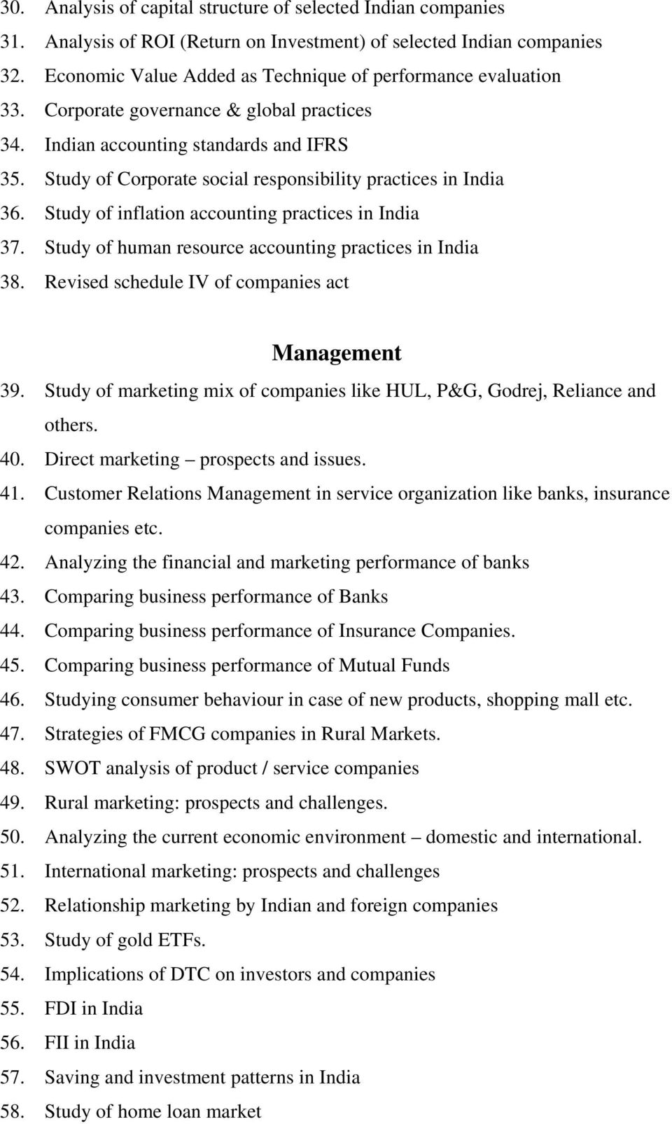 Study of Corporate social responsibility practices in India 36. Study of inflation accounting practices in India 37. Study of human resource accounting practices in India 38.