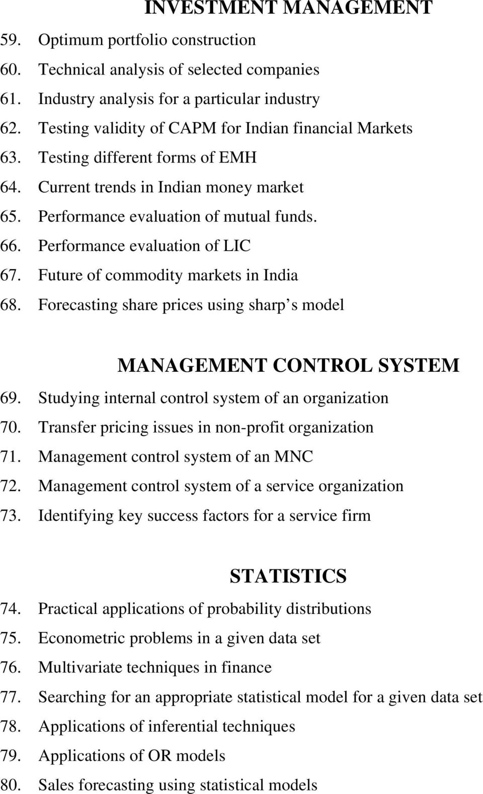 Performance evaluation of LIC 67. Future of commodity markets in India 68. Forecasting share prices using sharp s model MANAGEMENT CONTROL SYSTEM 69.
