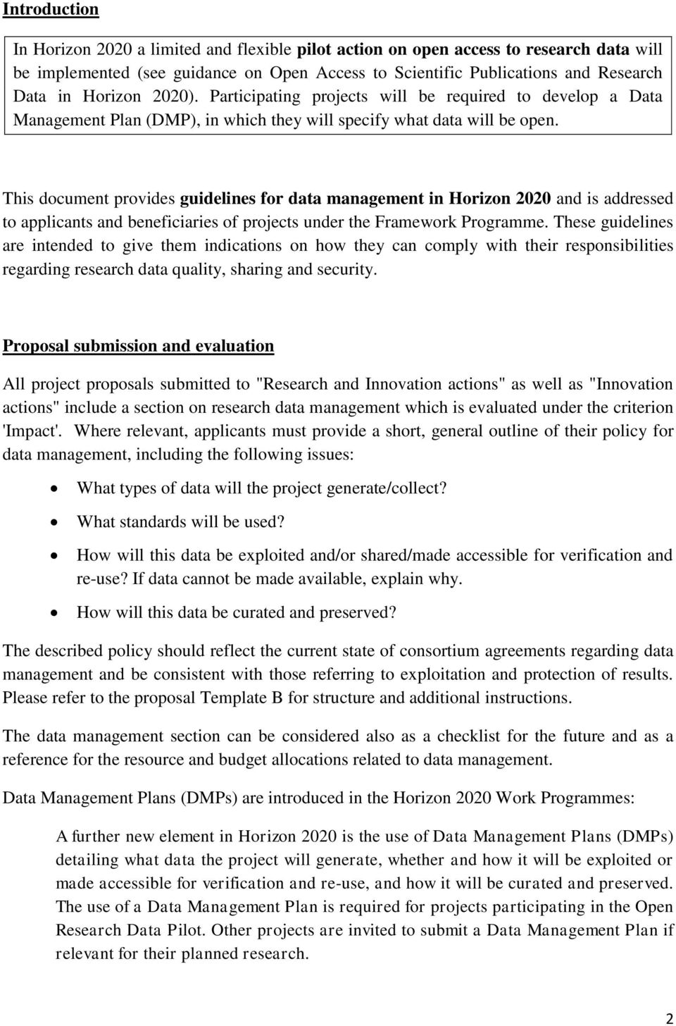 This document provides guidelines for data management in Horizon 2020 and is addressed to applicants and beneficiaries of projects under the Framework Programme.
