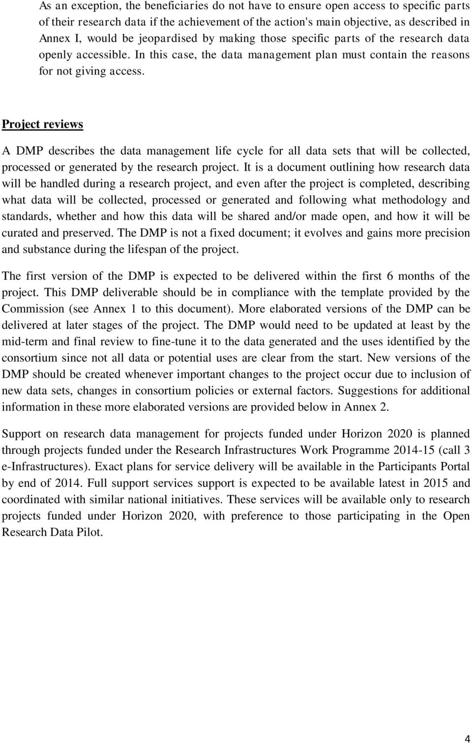 Project reviews A DMP describes the data management life cycle for all data sets that will be collected, processed or generated by the research project.