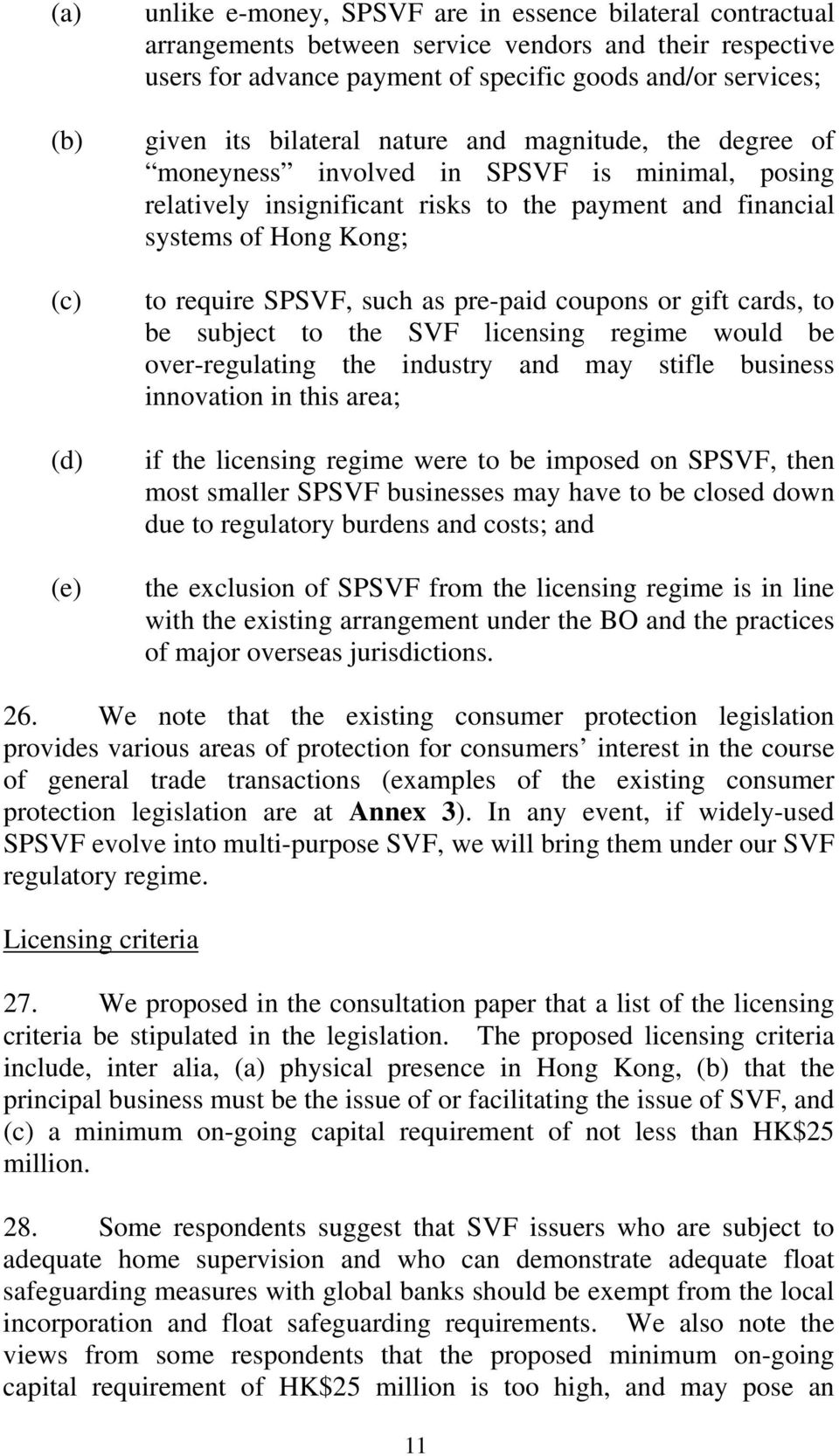 SPSVF, such as pre-paid coupons or gift cards, to be subject to the SVF licensing regime would be over-regulating the industry and may stifle business innovation in this area; if the licensing regime
