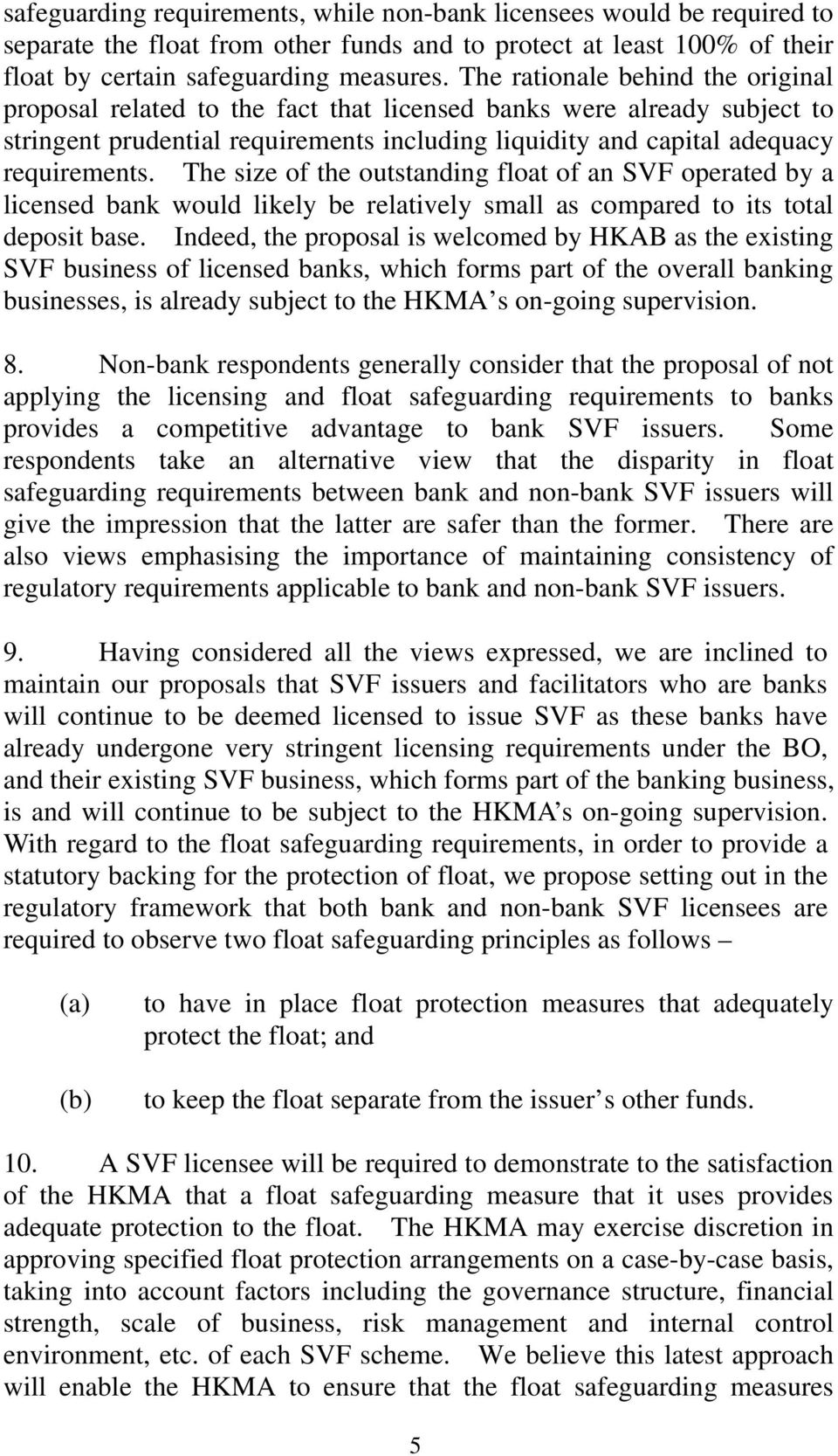 The size of the outstanding float of an SVF operated by a licensed bank would likely be relatively small as compared to its total deposit base.