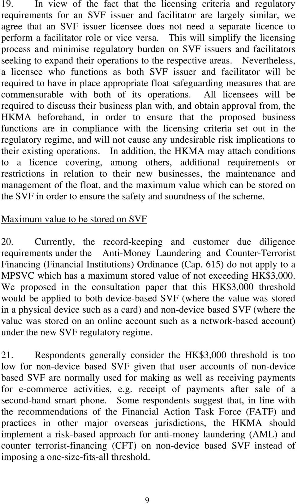 This will simplify the licensing process and minimise regulatory burden on SVF issuers and facilitators seeking to expand their operations to the respective areas.