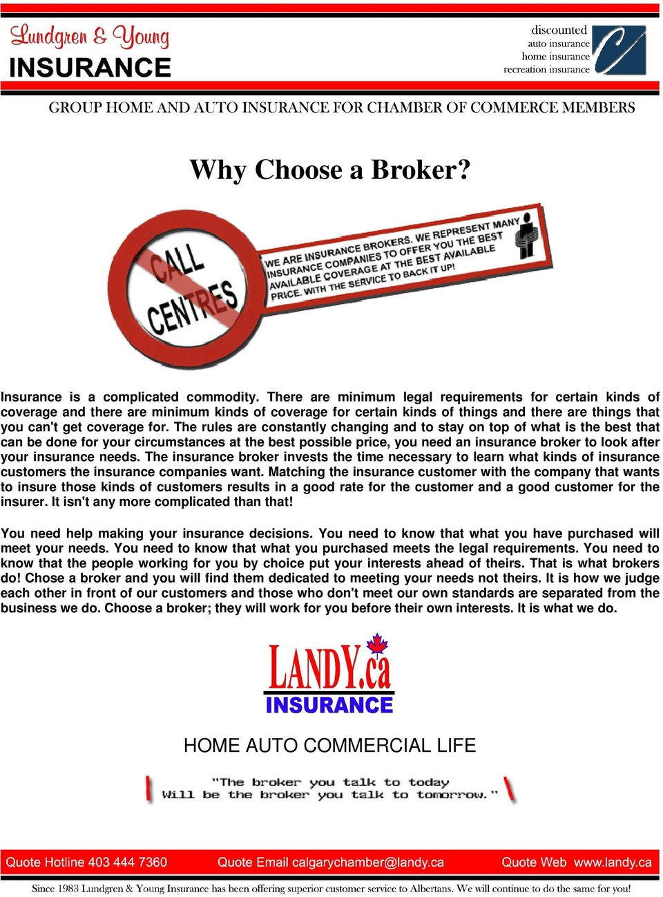 The rules are constantly changing and to stay on top of what is the best that can be done for your circumstances at the best possible price, you need an insurance broker to look after your insurance