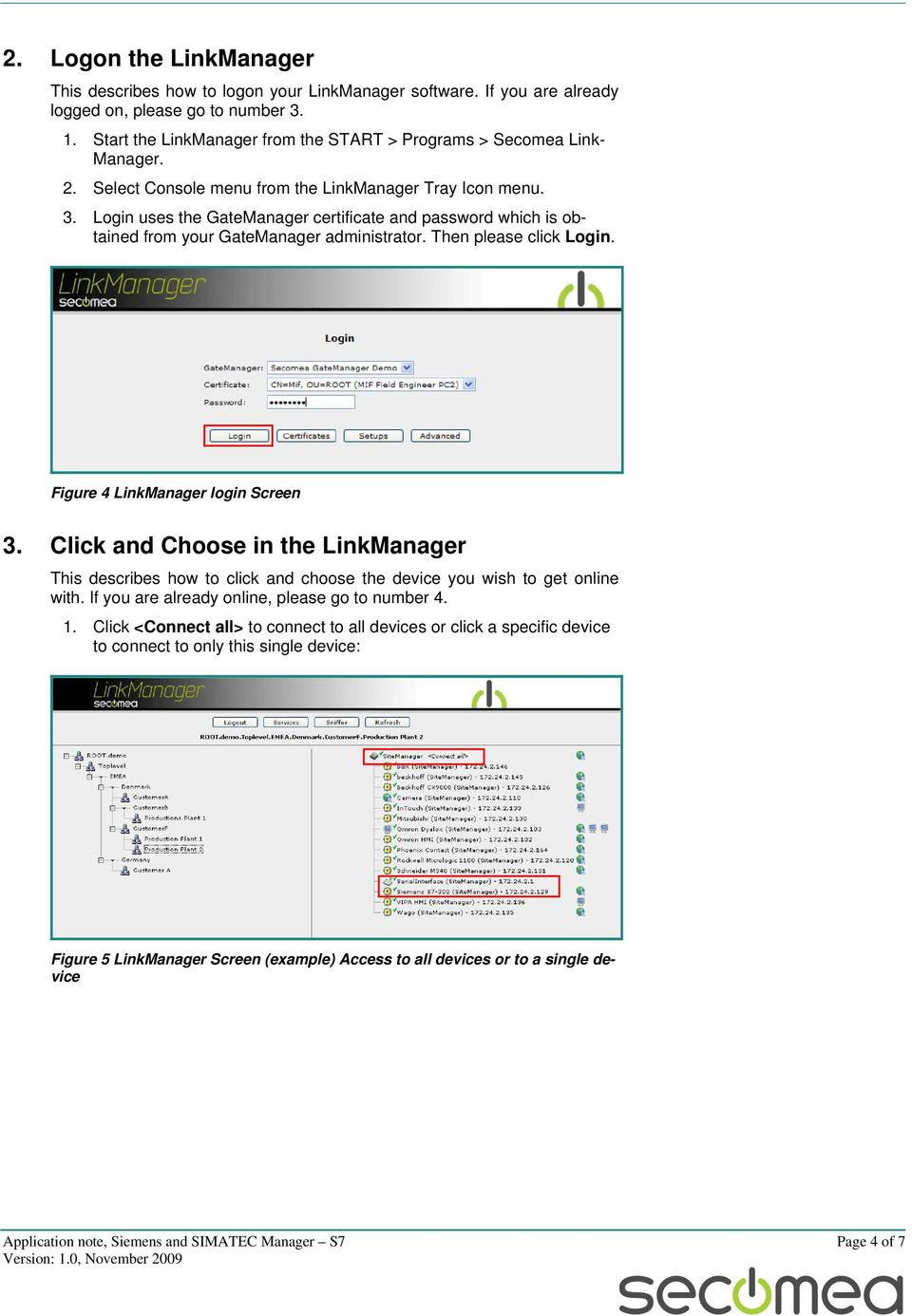 Login uses the GateManager certificate and password which is obtained from your GateManager administrator. Then please click Login. Figure 4 LinkManager login Screen 3.