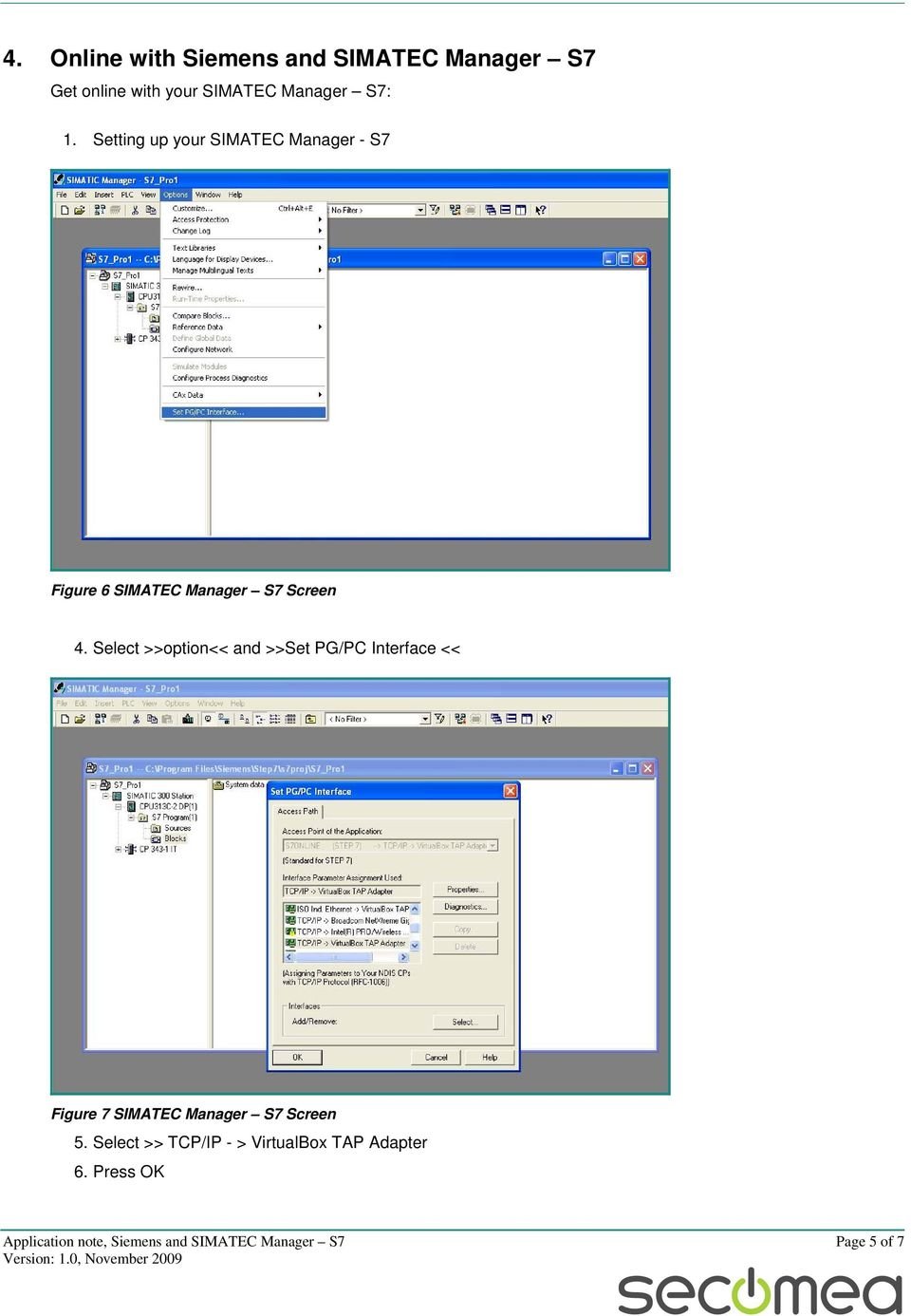 Select >>option<< and >>Set PG/PC Interface << Figure 7 SIMATEC Manager S7 Screen 5.