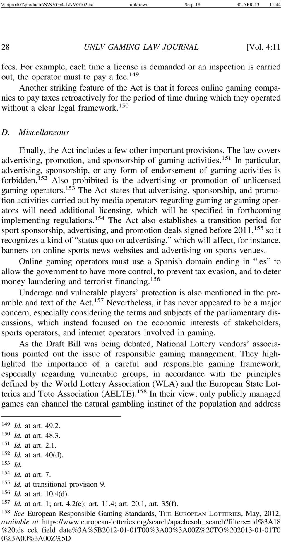 149 Another striking feature of the Act is that it forces online gaming companies to pay taxes retroactively for the period of time during which they operated without a clear legal framework. 150 D.