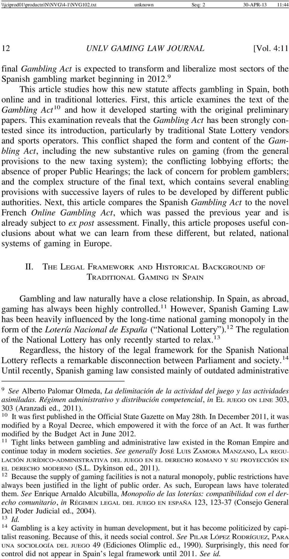 9 This article studies how this new statute affects gambling in Spain, both online and in traditional lotteries.