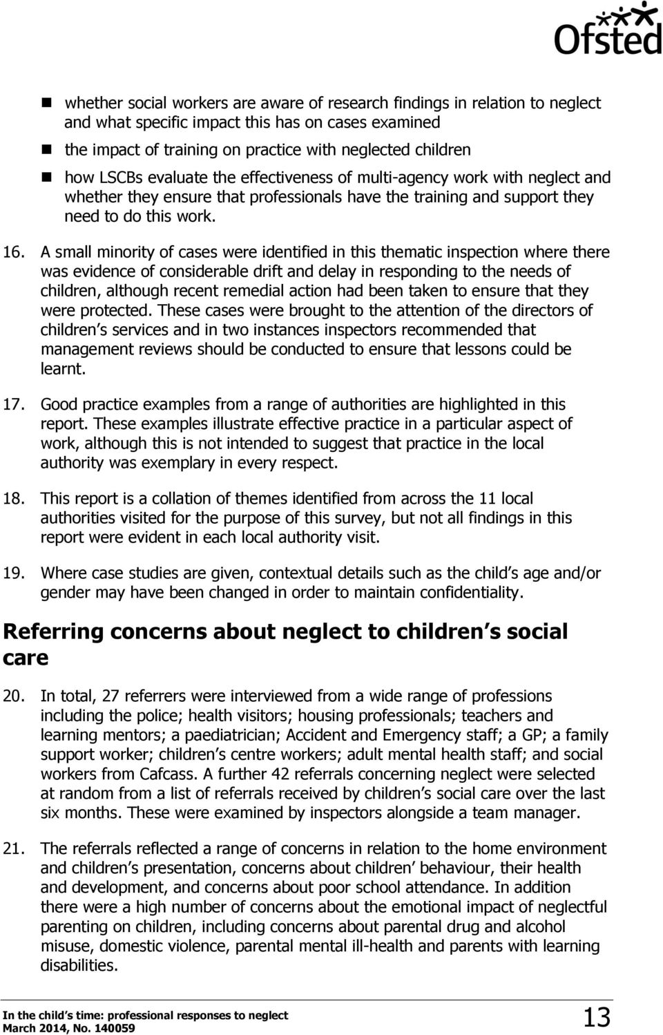 A small minority of cases were identified in this thematic inspection where there was evidence of considerable drift and delay in responding to the needs of children, although recent remedial action