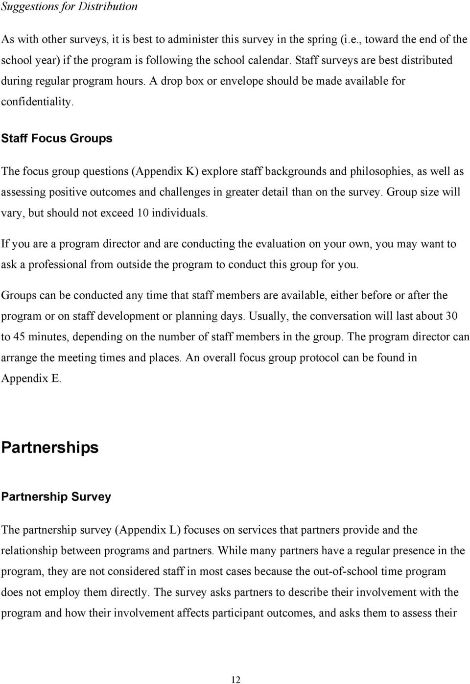 Staff Focus Groups The focus group questions (Appendix K) explore staff backgrounds and philosophies, as well as assessing positive outcomes and challenges in greater detail than on the survey.