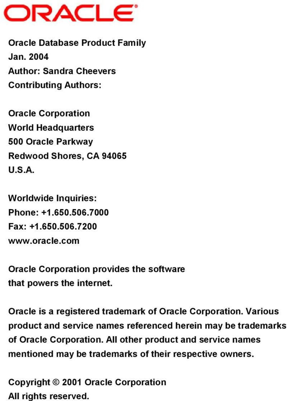 650.506.7000 Fax: +1.650.506.7200 www.oracle.com Oracle Corporation provides the software that powers the internet.
