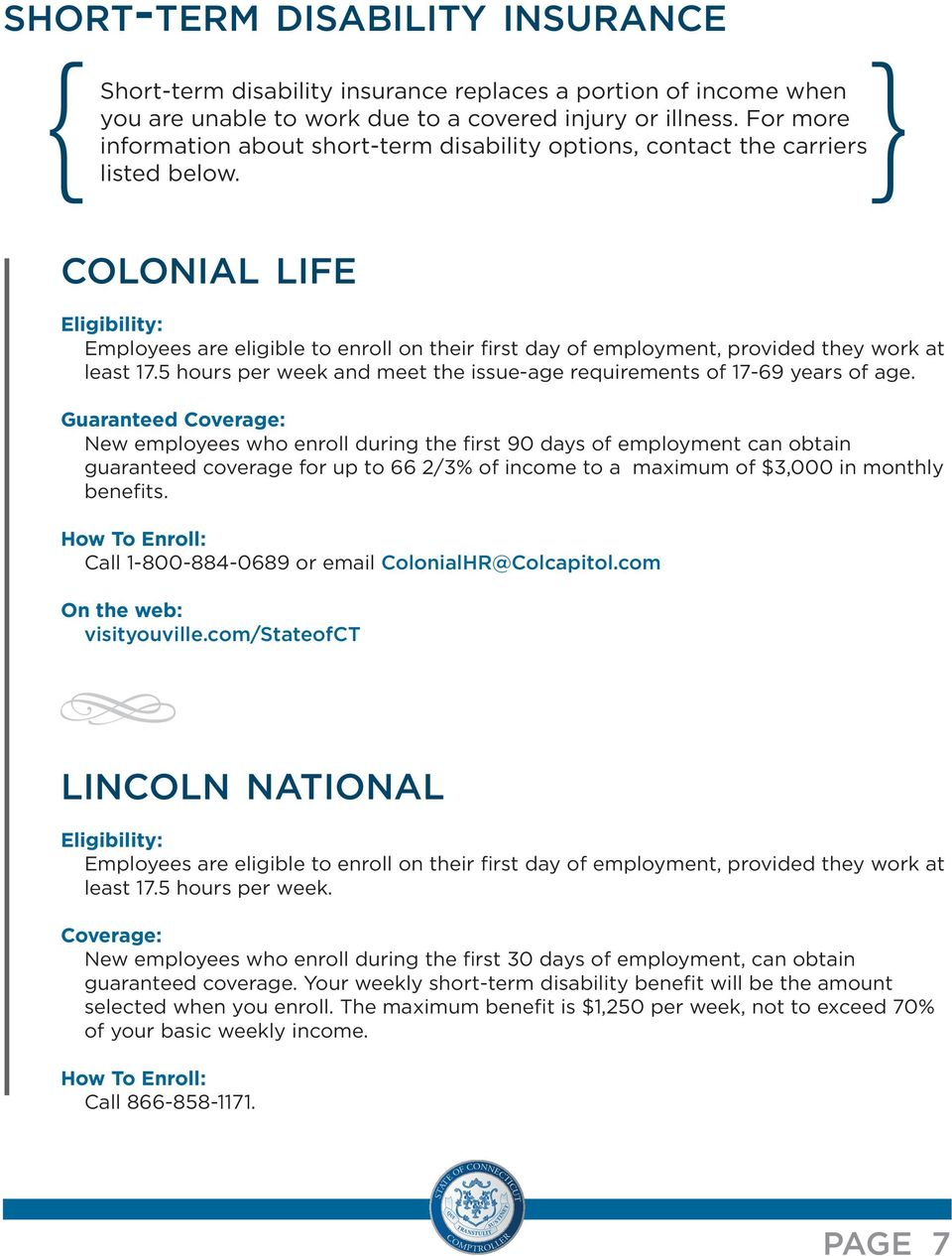 colonial life Eligibility: Employees are eligible to enroll on their first day of employment, provided they work at least 17.5 hours per week and meet the issue-age requirements of 17-69 years of age.