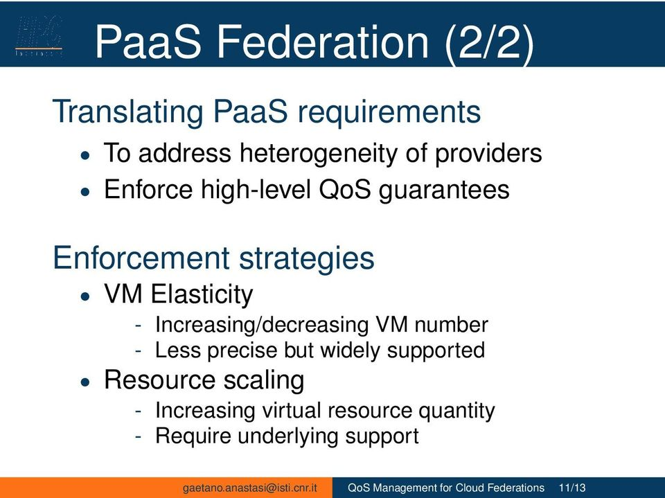 VM number - Less precise but widely supported Resource scaling - Increasing virtual resource