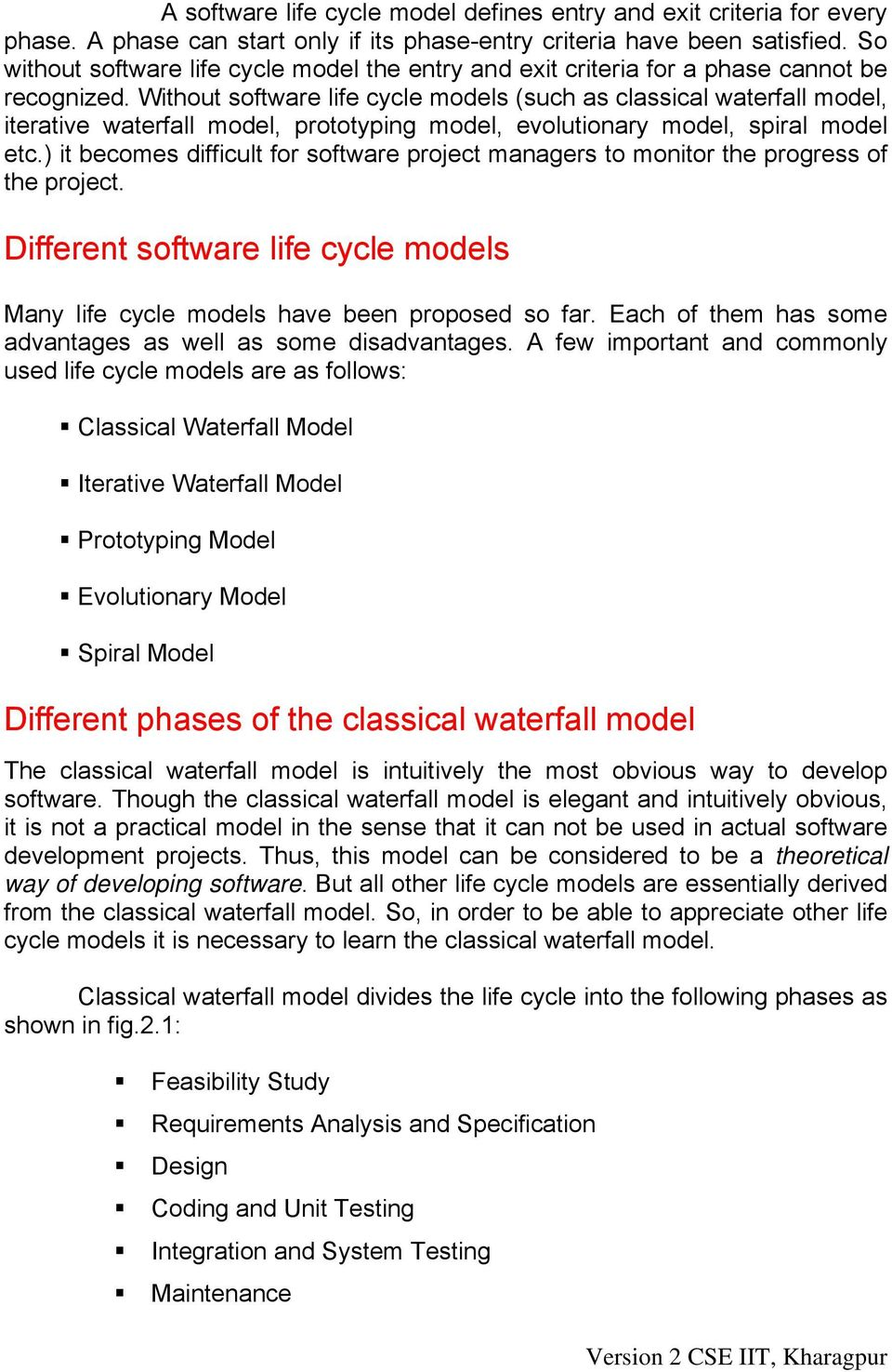 Without software life cycle models (such as classical waterfall model, iterative waterfall model, prototyping model, evolutionary model, spiral model etc.