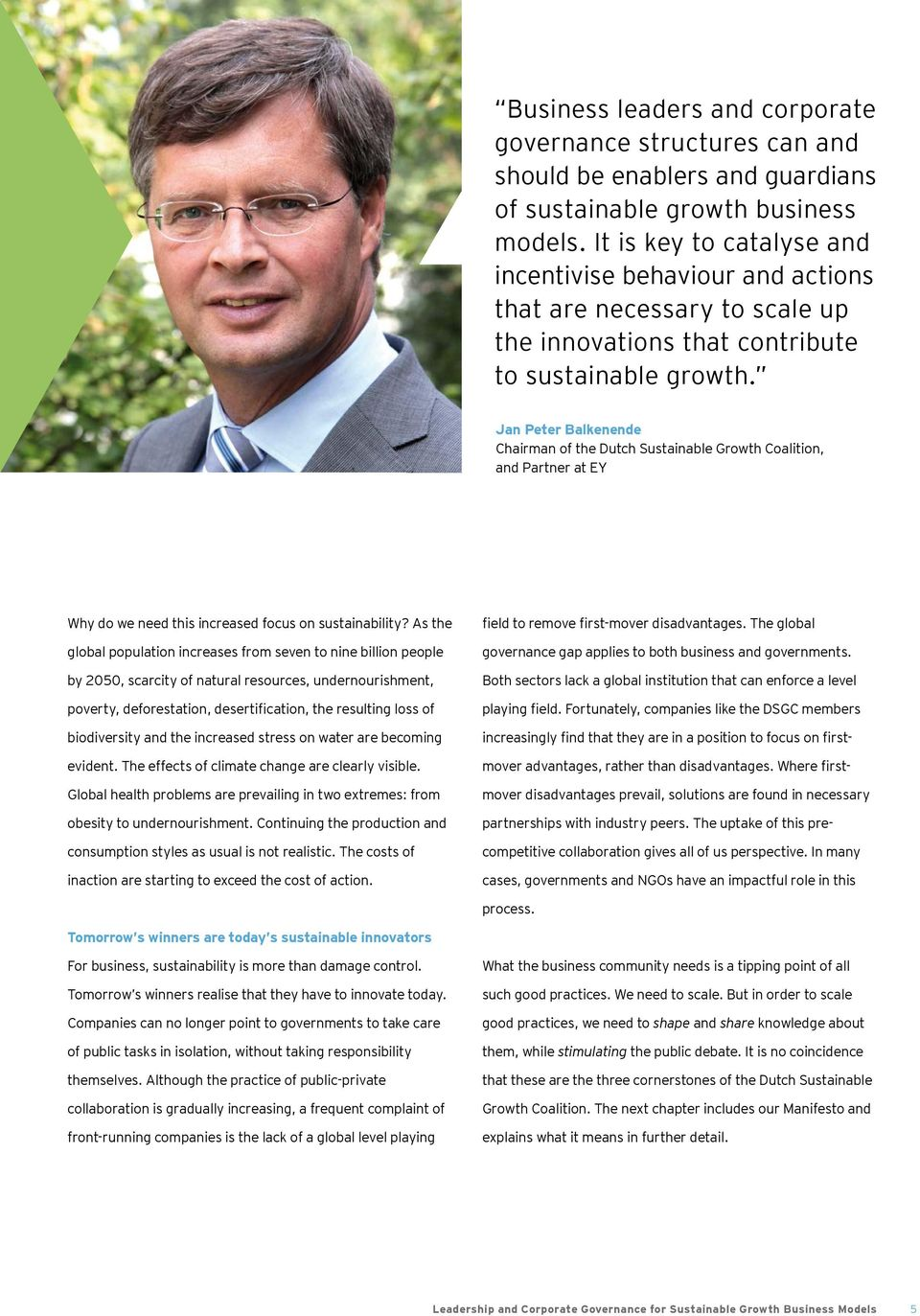 Jan Peter Balkenende Chairman of the Dutch Sustainable Growth Coalition, and Partner at EY Why do we need this increased focus on sustainability?
